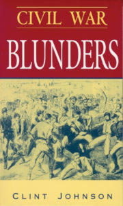 Civil War Blunders - Clint Johnson